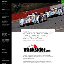Motorsport Photography For Beginners – Part 2: Cameras & Lenses