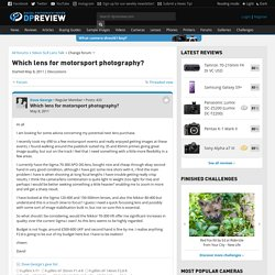 Which lens for motorsport photography?: Nikon SLR Lens Talk Forum: Digital Photography Review