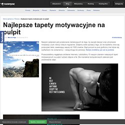 Najlepsze tapety motywacyjne na pulpit - Blog.RuszamySie.pl