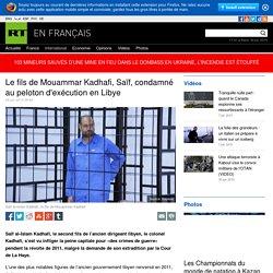Le fils de Mouammar Kadhafi Saïf Kadhafi condamné à mort