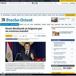 Hosni Moubarak ne briguera pas un nouveau mandat