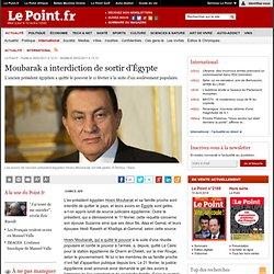 Moubarak a interdiction de sortir d'Égypte, actualité Monde : Le Point