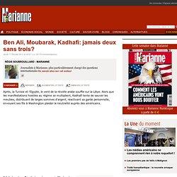 Ben Ali, Moubarak, Kadhafi: jamais deux sans trois?