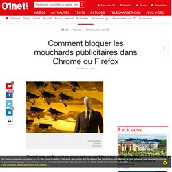 Comment bloquer les mouchards publicitaires dans Chrome ou Firefox