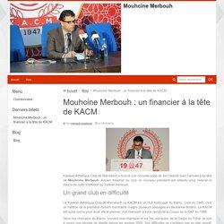 Mouhcine Merbouh : un financier à la tête de KACM