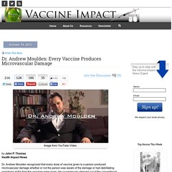 Dr. Andrew Moulden: Every Vaccine Produces Microvascular Damage