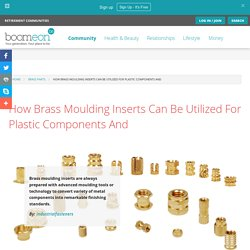 How Brass Moulding Inserts Can Be Utilized For Plastic Components And
