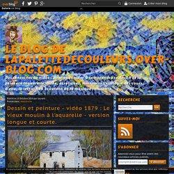 vidéo 1879 : Le vieux moulin à l'aquarelle - version longue et courte.