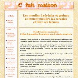 Les moulins à farines - Comment moudre les grains de céréales ?
