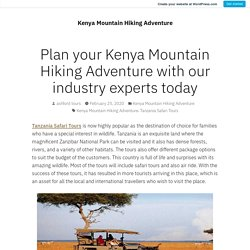 Plan your Kenya Mountain Hiking Adventure with our industry experts today – Kenya Mountain Hiking Adventure