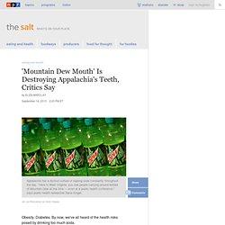 'Mountain Dew Mouth' Is Destroying Appalachia's Teeth, Critics Say : The Salt