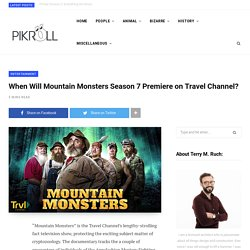 When Will Mountain Monsters Season 7 Premiere on Travel Channel?