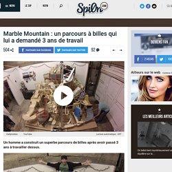 Marble Mountain : un parcours à billes qui lui a demandé 3 ans de travail