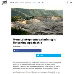Mountaintop removal mining is flattening Appalachia
