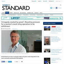 'A tragedy created by greed'. Mounting pressure for a women's mesh sling operation to be withdrawn - News - Cambs Times