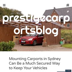 Mounting Carports in Sydney Can Be a Much Secured Way to Keep Your Vehicles
