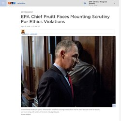 Scott Pruitt: EPA Chief Faces Mounting Scrutiny For Ethics Violations