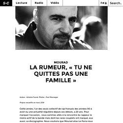 Mourad La Rumeur, «Tu ne quittes pas une famille» – Sous-Culture