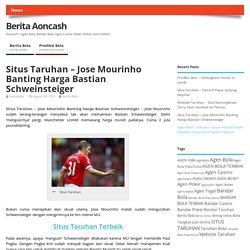 Situs Taruhan - Jose Mourinho Banting Harga Bastian Schweinsteiger