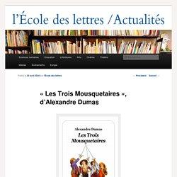 « Les Trois Mousquetaires », d'Alexandre Dumas - Les actualités de l'École des lettresLes actualités de l'École des lettres