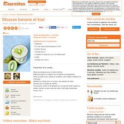 Mousse banane et kiwi - Recette de cuisine Marmiton : une recette