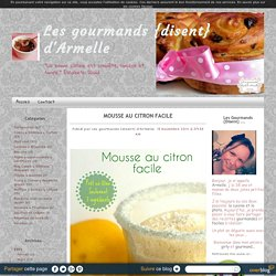 Mousse au citron facile - Les gourmands {disent} d'Armelle