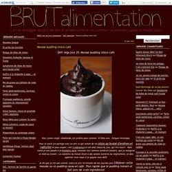 Mousse pudding choco-café - BRUT, l'art de vivre simplement