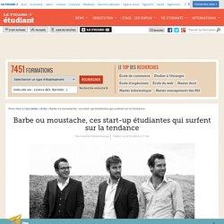 Barbe ou moustache, ces start-up étudiantes qui surfent sur la tendance