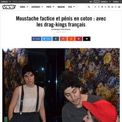 Moustache factice et pénis en coton: avec les drag-kings français