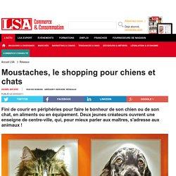 Moustaches, le shopping pour chiens et chats