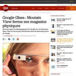 Google Glass : Moutain View ferme ses magasins physiques