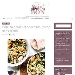 Pâte au poulet et sauce moutarde sans crème – Sainplement bon, blog de recettes de cuisine healthy