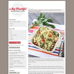 A Big Mouthful : Roasted Tomato, Asparagus and Zucchini Couscous with Lemon Basil Dressing