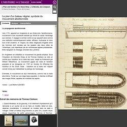 Le plan d'un bateau négrier, symbole du mouvement abolitionniste