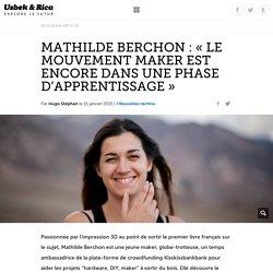 Mathilde Berchon : « Le mouvement maker est encore dans une phase d'apprentissage
