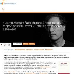 « Le mouvement Faire cherche à redonner un rapport positif au travail » Entretien avec Michel Lallement