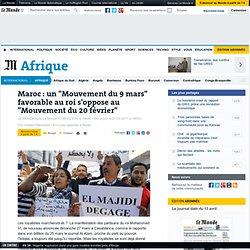 """Maroc : un """"Mouvement du 9 mars"""" favorable au roi s'oppose au """"Mouvement du 20 février"""""""