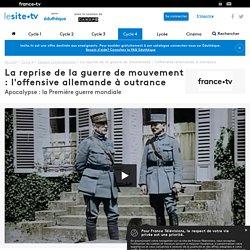 La reprise de la guerre de mouvement : l'offensive allemande à outrance