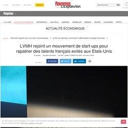 LVMH rejoint un mouvement de start-ups pour rapatrier des talents français exilés aux Etats-Unis