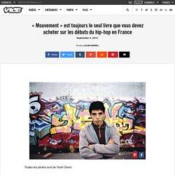 « Mouvement » est toujours le seul livre que vous devez acheter sur les débuts du hip-hop en France