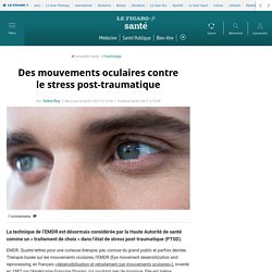 Des mouvements oculaires contre le stress post-traumatique