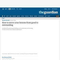 How to move your lessons from good to outstanding | Teacher Network | Guardian Professional
