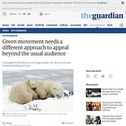 Green movement needs a different approach to appeal beyond the usual audience