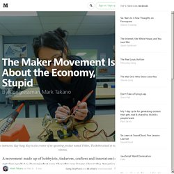 The Maker Movement Is About the Economy, Stupid