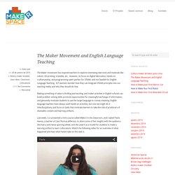 The Maker Movement and English Language Teaching