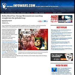 » Robin Hood Tax: Occupy Movement now marching straight into the globalist trap Alex Jones