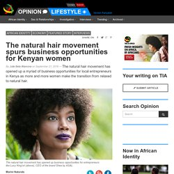 The natural hair movement spurs business opportunities for Kenyan women