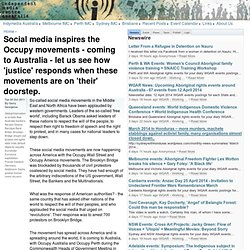 Social media inspires the Occupy movements - coming to Australia - let us see how 'justice' responds when these movements are on 'their' doorstep.