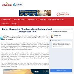 Dự án Movenpick Phú Quốc đã có thời gian khai trương chính thức
