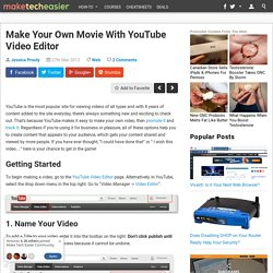 Make Your Own Movie With YouTube Video Editor